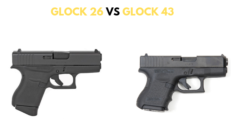 Glock 26 vs Glock 43 - Which Is Better? Deep Comparison