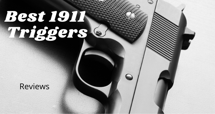 Top 6 Best 1911 Triggers on the Market 2021 Reviews