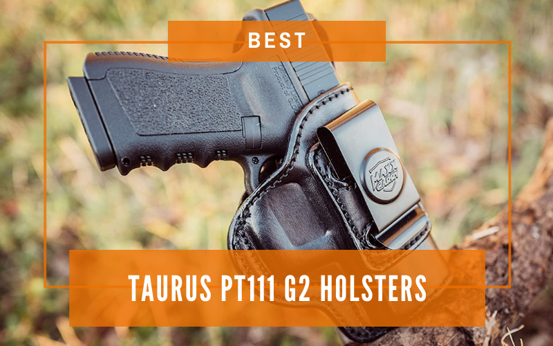 Best Taurus PT111 G2 Holsters