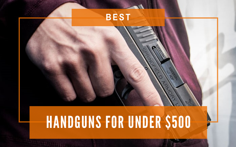 Best Handguns For Under $500