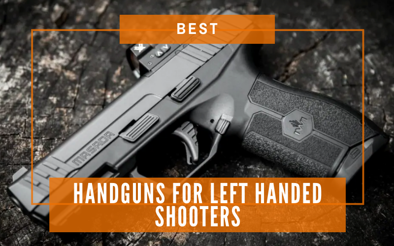 Review Of Best Handguns For Left Handed Shooters In 2021